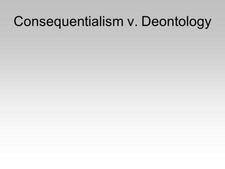 Consequentialism v. Deontology. Ticking Bomb Scenario.
