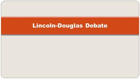 Lincoln-Douglas Debate. Resolutions: The resolution is a statement with which one contestant must agree (affirm) and the other contestant must disagree.