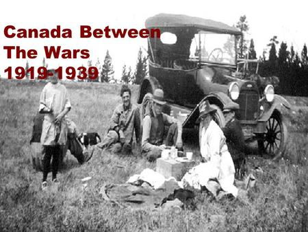 Canada Between The Wars 1919-1939. Post War Economic Problems Wartime manufacturing ended and factories retooled for peace time. During the war labour.