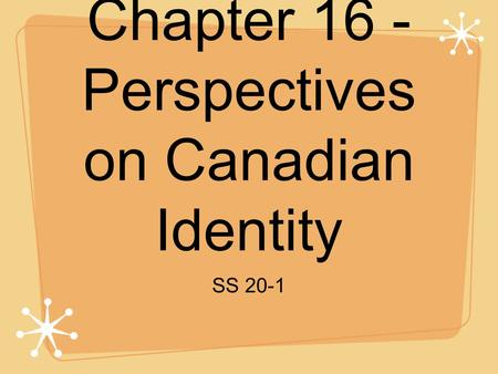 Chapter 16 - Perspectives on Canadian Identity SS 20-1.