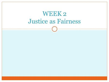 WEEK 2 Justice as Fairness. A Theory of Justice (1971) Political Liberalism (1993)