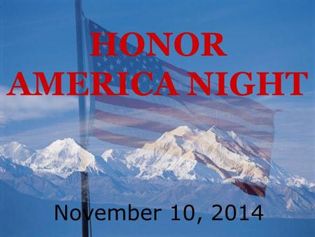 HONOR AMERICA NIGHT November 10, 2014. The Star Spangled Banner By Francis Scott Key 1814 ALL STUDENTS.