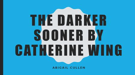 THE DARKER SOONER BY CATHERINE WING ABIGAIL CULLEN.