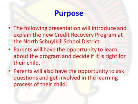 Purpose The following presentation will introduce and explain the new Credit Recovery Program at the North Schuylkill School District. Parents will have.