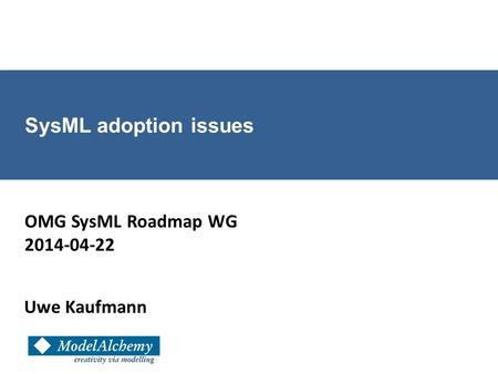 Uwe Kaufmann SysML adoption issues OMG SysML Roadmap WG 2014-04-22.
