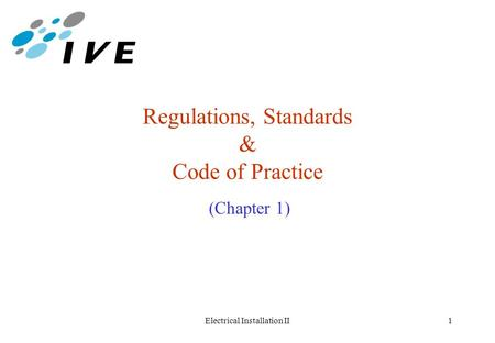 Electrical Installation II1 Regulations, Standards & Code of Practice (Chapter 1)