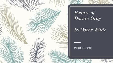Picture of Dorian Gray by Oscar Wilde Dialectical Journal.