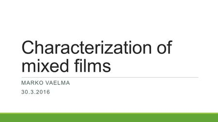 Characterization of mixed films MARKO VAELMA 30.3.2016.