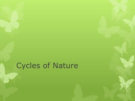 Cycles of Nature. The Water Cycle  The movement of water between the oceans, atmosphere, land, and living things is known as the water cycle.  During.