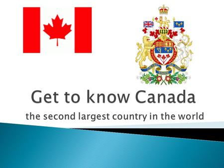 The second largest country in the world.  main information about Canada  how to get there?  typical food- Canadian Cuisine  turist destinations in.