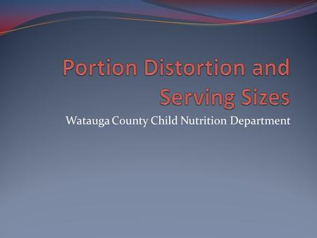 Watauga County Child Nutrition Department. Portions and Servings: What's the Difference? A portion is the amount of food that you choose to eat for a.