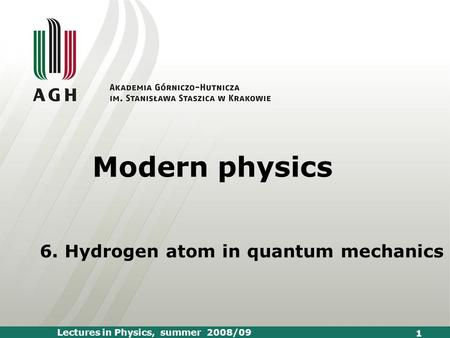 Lectures in Physics, summer 2008/09 1 Modern physics 6. Hydrogen atom in quantum mechanics.