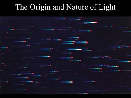 The Origin and Nature of Light. But, what is light? In the 17th Century, Isaac Newton argued that light was composed of little particles while Christian.