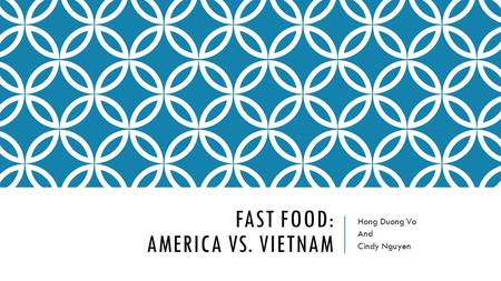FAST FOOD: AMERICA VS. VIETNAM Hong Duong Vo And Cindy Nguyen.