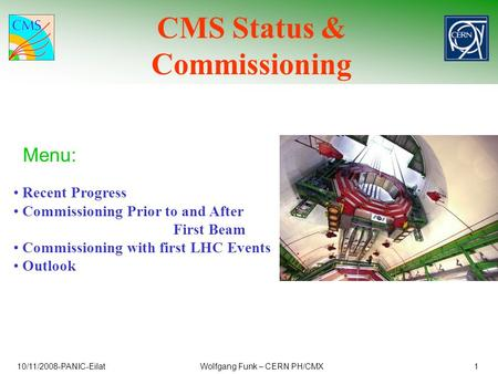 CMS Status & Commissioning Menu: 1 Recent Progress Commissioning Prior to and After First Beam Commissioning with first LHC Events Outlook Wolfgang Funk.