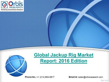 Global Jackup Rig Market Report: 2016 Edition Phone No.: +1 (214) 884-6817  id: