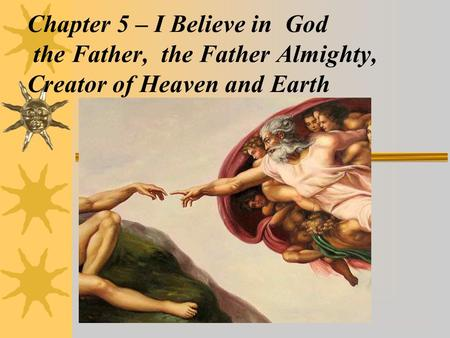 Chapter 5 – I Believe in God the Father, the Father Almighty, Creator of Heaven and Earth.