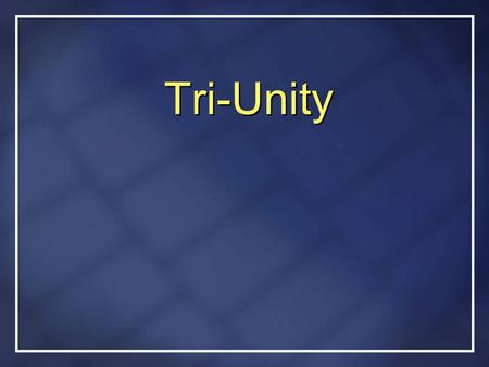 Tri-Unity. When I first began to study the Bible years ago, the doctrine of the Trinity was one of the most complex problems I had to encounter. I have.