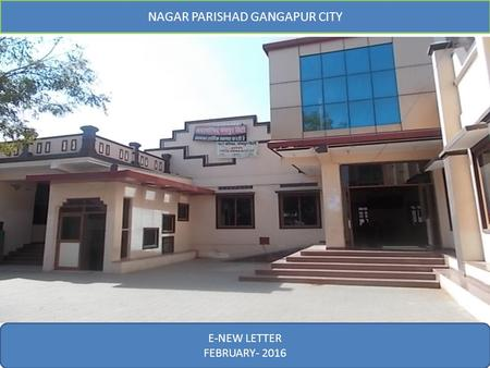 E-News Letter February- 2016 NAGAR PARISHAD GANGAPUR CITY E-NEW LETTER FEBRUARY- 2016.