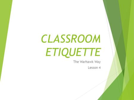 CLASSROOM ETIQUETTE The Warhawk Way Lesson 4. What does the word ETIQUETTE mean?