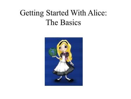 Getting Started With Alice: The Basics. Step 1: Background Open up Alice, and choose a background for your Alice world. Your world is something you can.