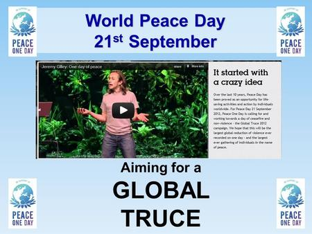 World Peace Day 21 st September Aiming for a GLOBAL TRUCE.