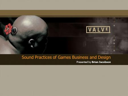 Sound Practices of Games Business and Design Presented by Brian Jacobson.