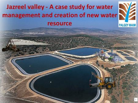 Jazreel valley - A case study for water management and creation of new water resource 1.