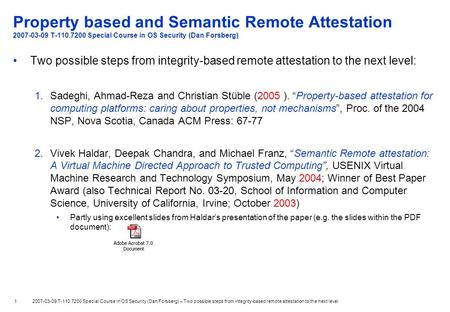 1 2007-03-09 T-110.7200 Special Course in OS Security (Dan Forsberg) – Two possible steps from integrity-based remote attestation to the next level Property.