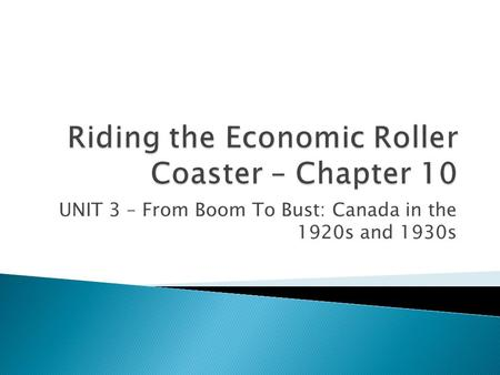 UNIT 3 – From Boom To Bust: Canada in the 1920s and 1930s.