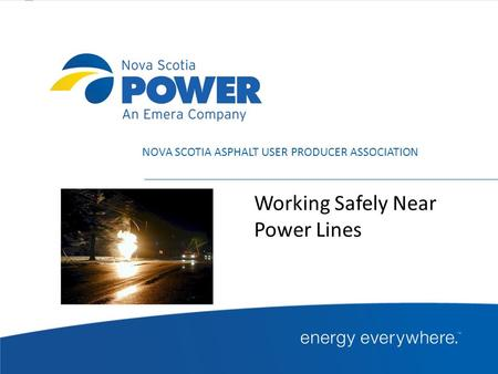 Working Safely Near Power Lines NOVA SCOTIA ASPHALT USER PRODUCER ASSOCIATION.