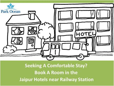 Seeking A Comfortable Stay? Book A Room in the Jaipur Hotels near Railway Station.