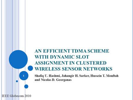 AN EFFICIENT TDMA SCHEME WITH DYNAMIC SLOT ASSIGNMENT IN CLUSTERED WIRELESS SENSOR NETWORKS Shafiq U. Hashmi, Jahangir H. Sarker, Hussein T. Mouftah and.