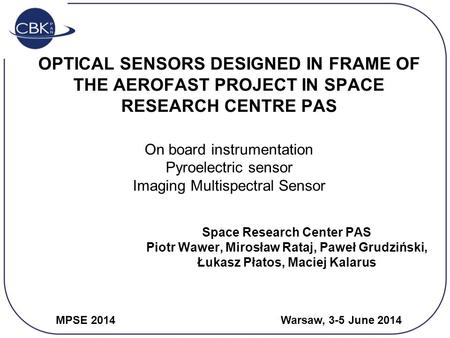 OPTICAL SENSORS DESIGNED IN FRAME OF THE AEROFAST PROJECT IN SPACE RESEARCH CENTRE PAS On board instrumentation Pyroelectric sensor Imaging Multispectral.