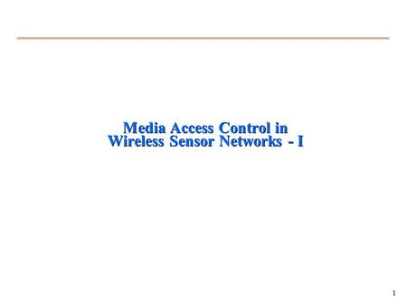 1 Media Access Control in Wireless Sensor Networks - I.
