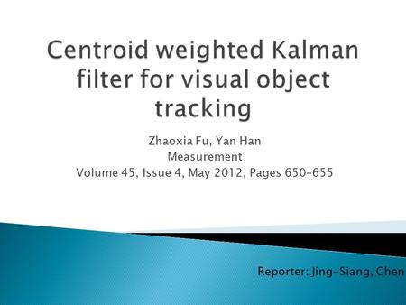 Zhaoxia Fu, Yan Han Measurement Volume 45, Issue 4, May 2012, Pages 650–655 Reporter: Jing-Siang, Chen.