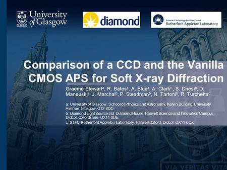 Comparison of a CCD and the Vanilla CMOS APS for Soft X-ray Diffraction Graeme Stewart a, R. Bates a, A. Blue a, A. Clark c, S. Dhesi b, D. Maneuski a,
