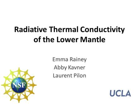 Radiative Thermal Conductivity of the Lower Mantle Emma Rainey Abby Kavner Laurent Pilon.