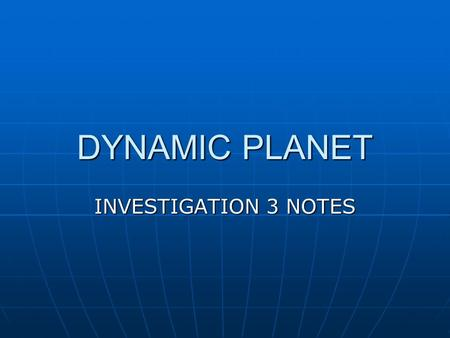 DYNAMIC PLANET INVESTIGATION 3 NOTES. CONVECTION CELLS Definition – a motion in a fluid that is caused by heating from below and cooling from above Definition.