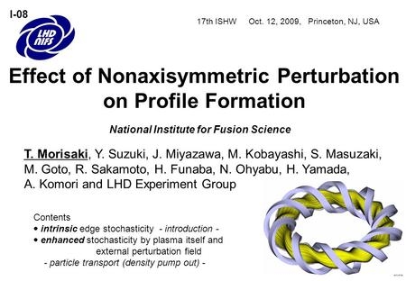 17th ISHW Oct. 12, 2009, Princeton, NJ, USA Effect of Nonaxisymmetric Perturbation on Profile Formation I-08 T. Morisaki, Y. Suzuki, J. Miyazawa, M. Kobayashi,
