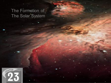 The Formation of The Solar System. Nebulas Clouds that are a mixture of gases mainly helium, hydrogen, and dust made of elements such as carbon and iron.
