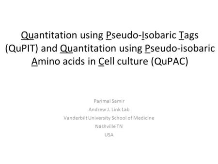 Quantitation using Pseudo-Isobaric Tags (QuPIT) and Quantitation using Pseudo-isobaric Amino acids in Cell culture (QuPAC) Parimal Samir Andrew J. Link.