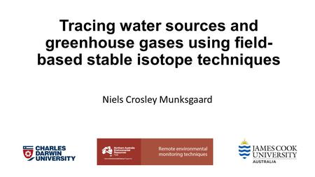 Niels Crosley Munksgaard Tracing water sources and greenhouse gases using field- based stable isotope techniques.