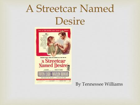 "A Streetcar Named Desire By Tennessee Williams. According to Williams, the play is about: ""the ravishment of the tender, the sensitive, the delicate,"