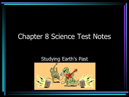 Chapter 8 Science Test Notes Studying Earth's Past.