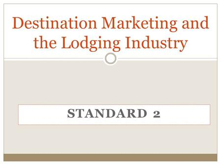 STANDARD 2 Destination Marketing and the Lodging Industry.