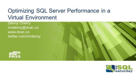 Optimizing SQL Server Performance in a Virtual Environment Denny Cherry  twitter.com/mrdenny.