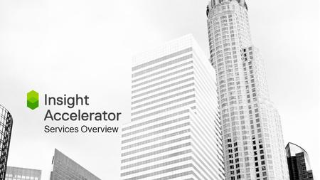 Services Overview 1. Guarding your intellectual property from the greatest threats. Insight Accelerator / 2 Screen i/o is a service dedicated to identifying.