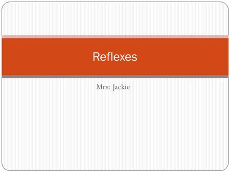 Mrs: Jackie Reflexes. Spinal reflexes- the brain is not needed theoretically to happen Example of the hand removal from the heat Another example of reflex.