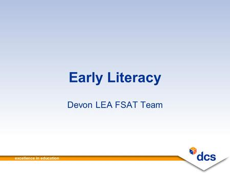 Early Literacy Devon LEA FSAT Team. 2 Outline of the Day 10.00am Welcome and Introduction 10.05am Bookmaking 10.20am Primary National Strategy 10.30am.